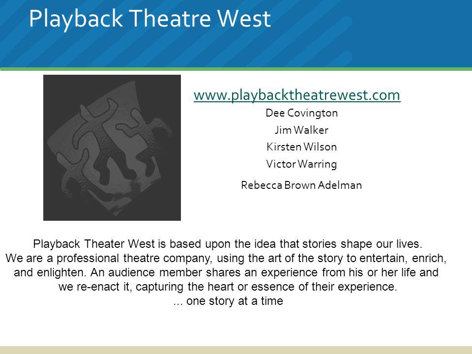 Playback Theatre West www.playbacktheatrewest.com Dee Covington Jim Walker Kirsten Wilson Victor Warring Rebecca Brown Adelman Playback Theater West i