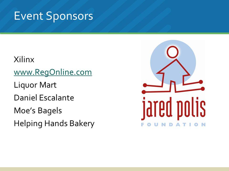 Event Sponsors Xilinx www.RegOnline.com Liquor Mart Daniel Escalante Moe's Bagels Helping Hands Bakery