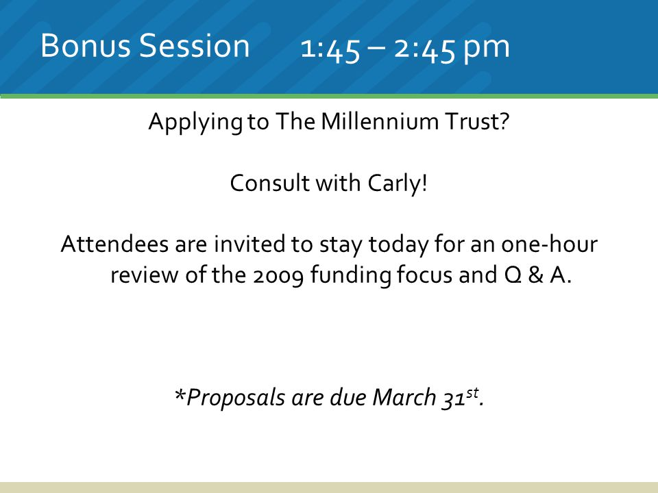 Bonus Session 1:45 – 2:45 pm Applying to The Millennium Trust.