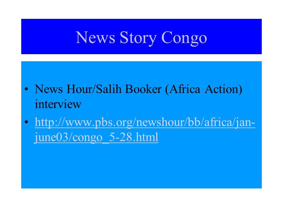 News Story Congo News Hour/Salih Booker (Africa Action) interview http://www.pbs.org/newshour/bb/africa/jan- june03/congo_5-28.htmlhttp://www.pbs.org/newshour/bb/africa/jan- june03/congo_5-28.html
