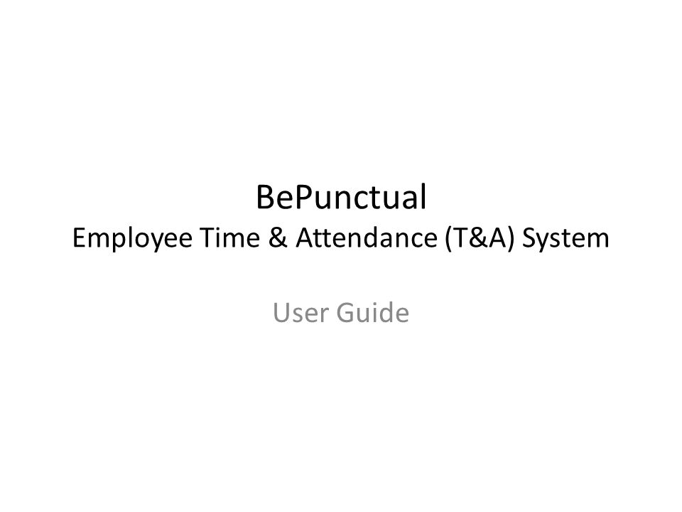 BePunctual Employee Time & Attendance (T&A) System User Guide