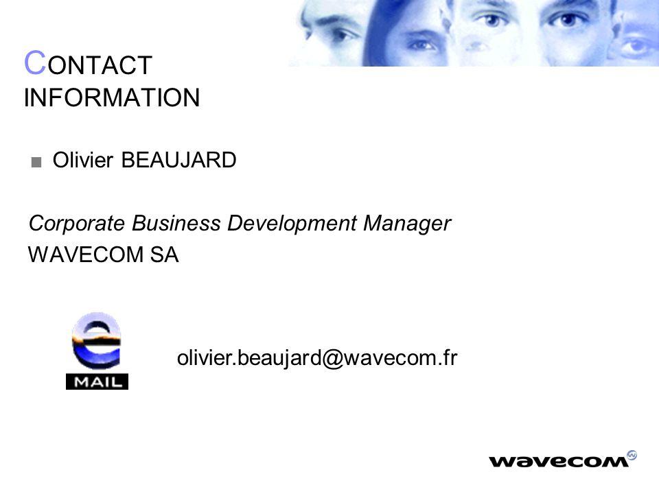 C ONTACT INFORMATION  Olivier BEAUJARD Corporate Business Development Manager WAVECOM SA olivier.beaujard@wavecom.fr
