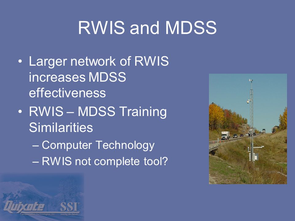 RWIS and MDSS Larger network of RWIS increases MDSS effectiveness RWIS – MDSS Training Similarities –Computer Technology –RWIS not complete tool