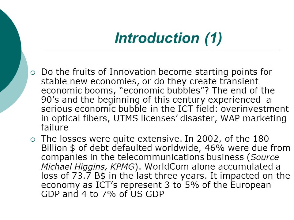Introduction (1)  Do the fruits of Innovation become starting points for stable new economies, or do they create transient economic booms, economic bubbles .