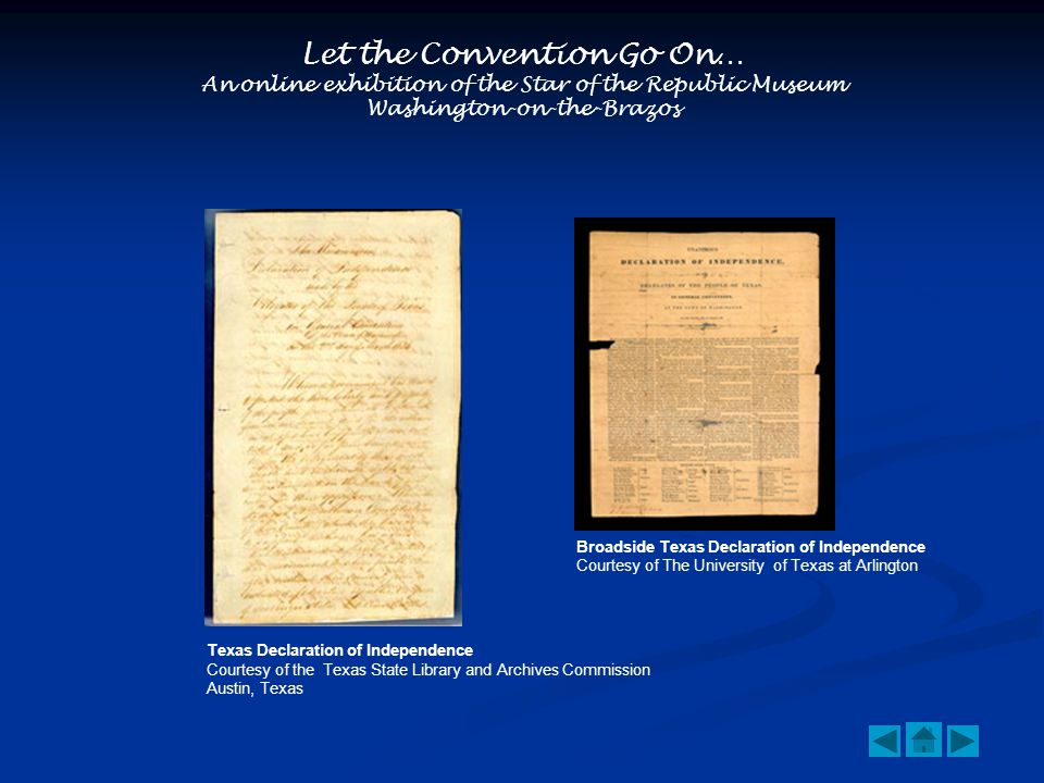 Let the Convention Go On… An online exhibition of the Star of the Republic Museum Washington-on-the-Brazos Texas Declaration of Independence Courtesy of the Texas State Library and Archives Commission Austin, Texas Broadside Texas Declaration of Independence Courtesy of The University of Texas at Arlington