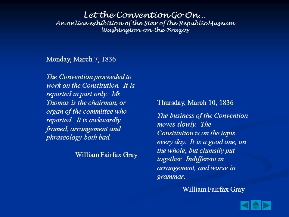 Let the Convention Go On… An online exhibition of the Star of the Republic Museum Washington-on-the-Brazos Monday, March 7, 1836 The Convention proceeded to work on the Constitution.