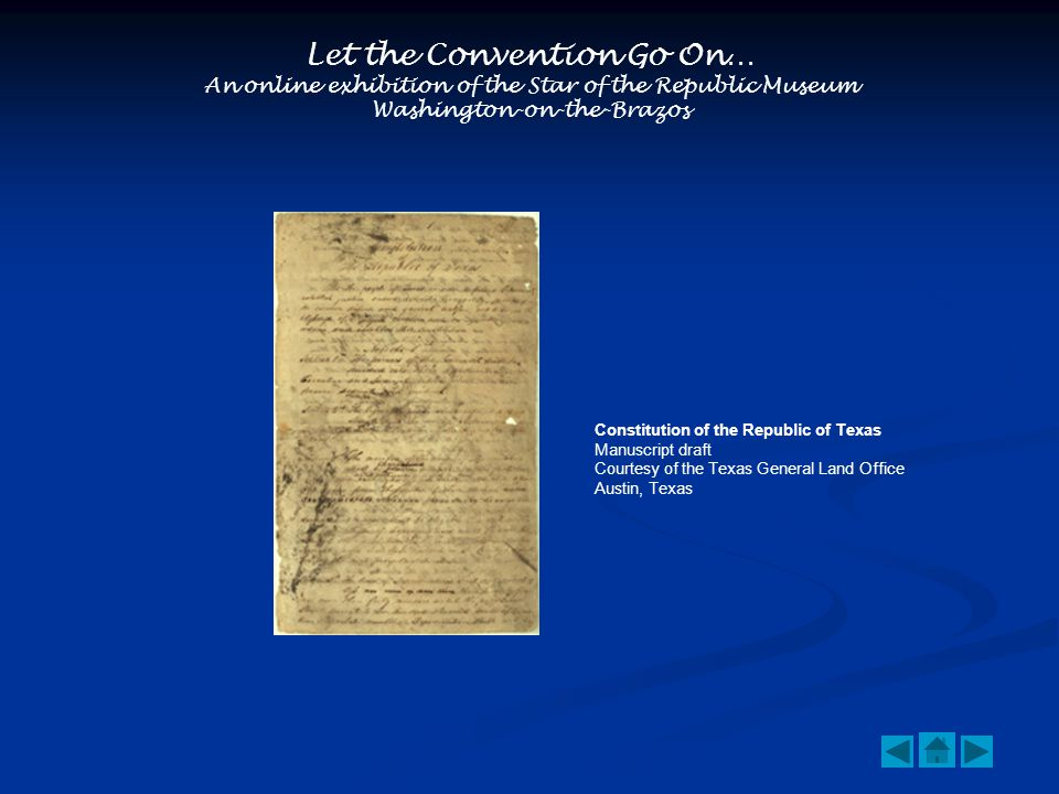 Let the Convention Go On… An online exhibition of the Star of the Republic Museum Washington-on-the-Brazos Constitution of the Republic of Texas Manuscript draft Courtesy of the Texas General Land Office Austin, Texas
