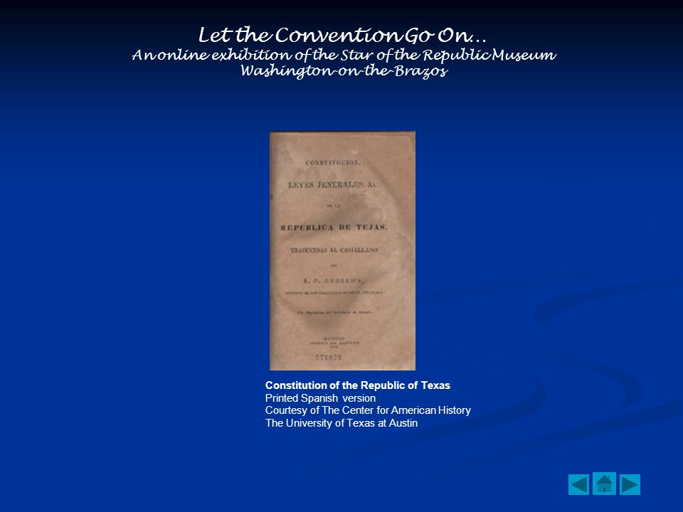Let the Convention Go On… An online exhibition of the Star of the Republic Museum Washington-on-the-Brazos Constitution of the Republic of Texas Printed Spanish version Courtesy of The Center for American History The University of Texas at Austin