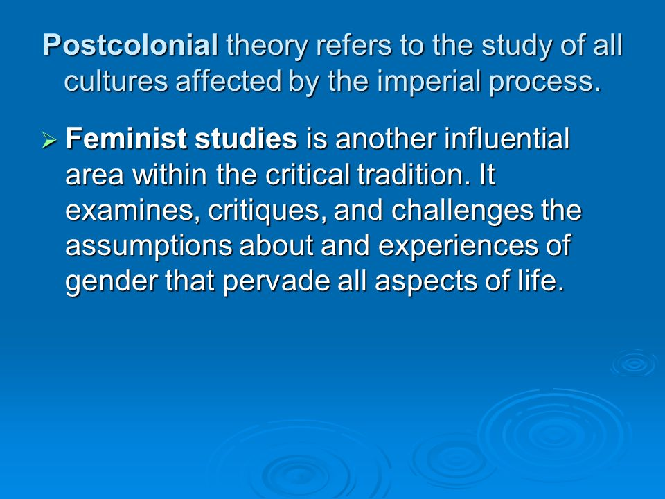 Postcolonial theory refers to the study of all cultures affected by the imperial process.