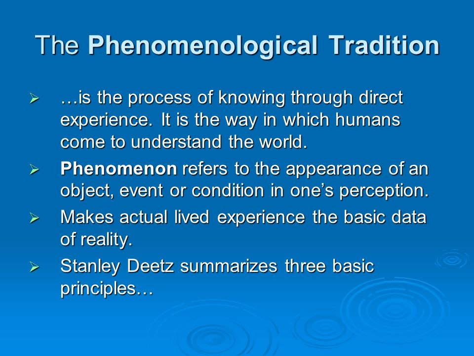The Phenomenological Tradition  …is the process of knowing through direct experience.