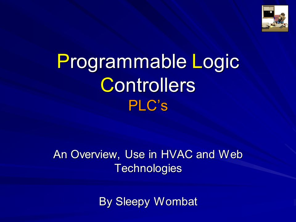 Programmable Logic Controllers PLC's An Overview, Use in HVAC and Web Technologies By Sleepy Wombat
