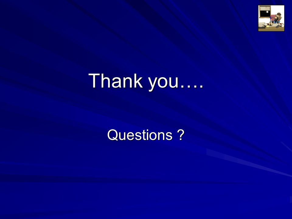 Thank you…. Questions ?
