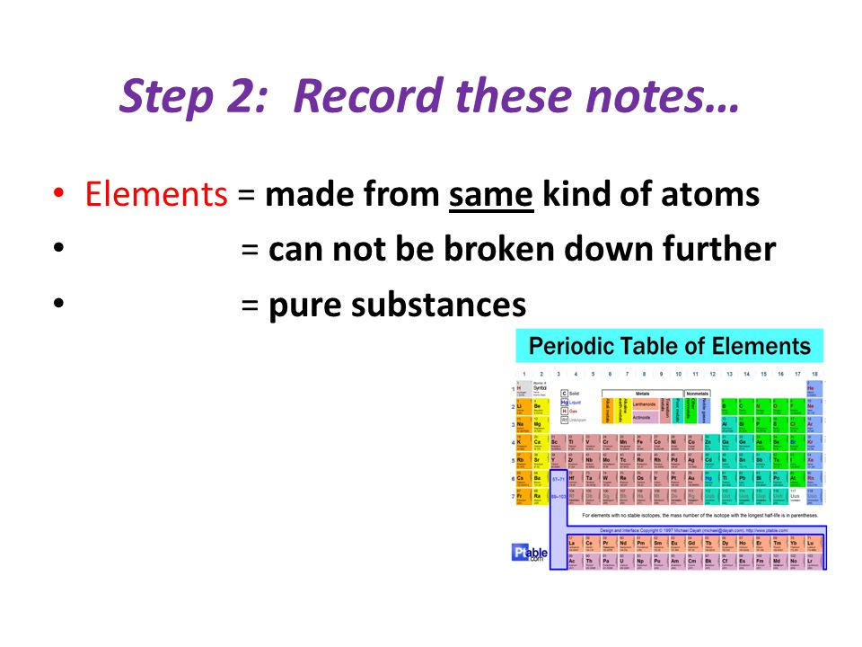 Step 2: Record these notes where we left off last class… Elements = scientists have identified over 100 different elements
