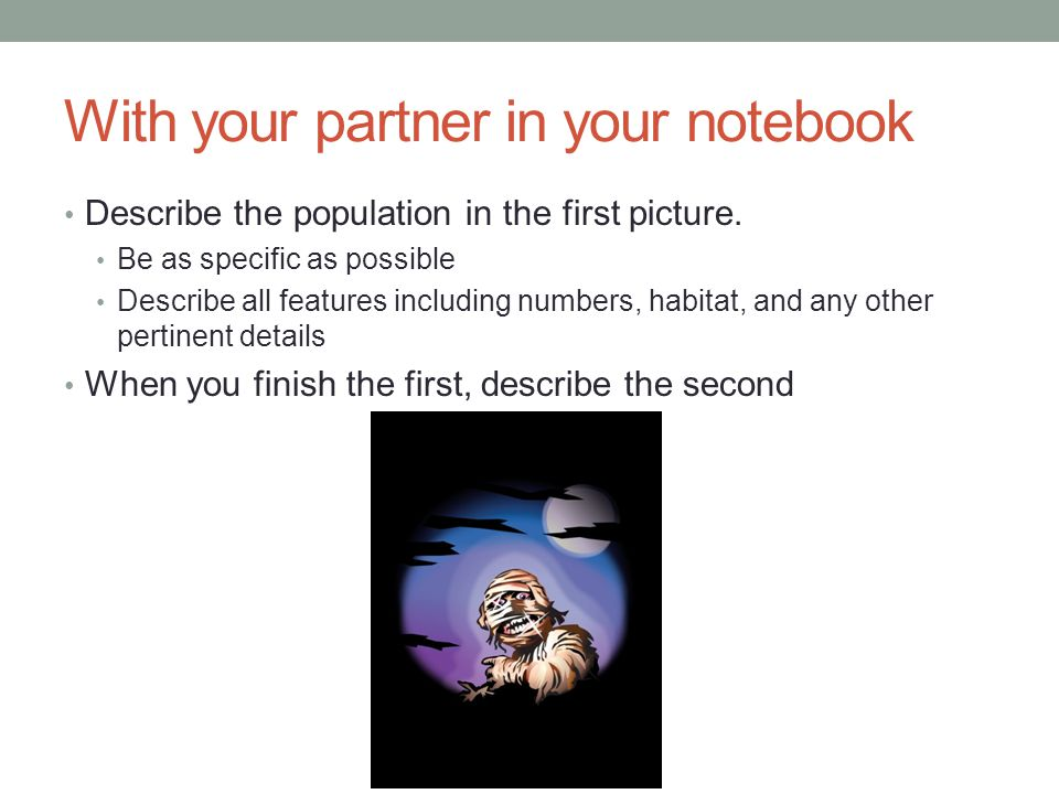 With your partner in your notebook Describe the population in the first picture.