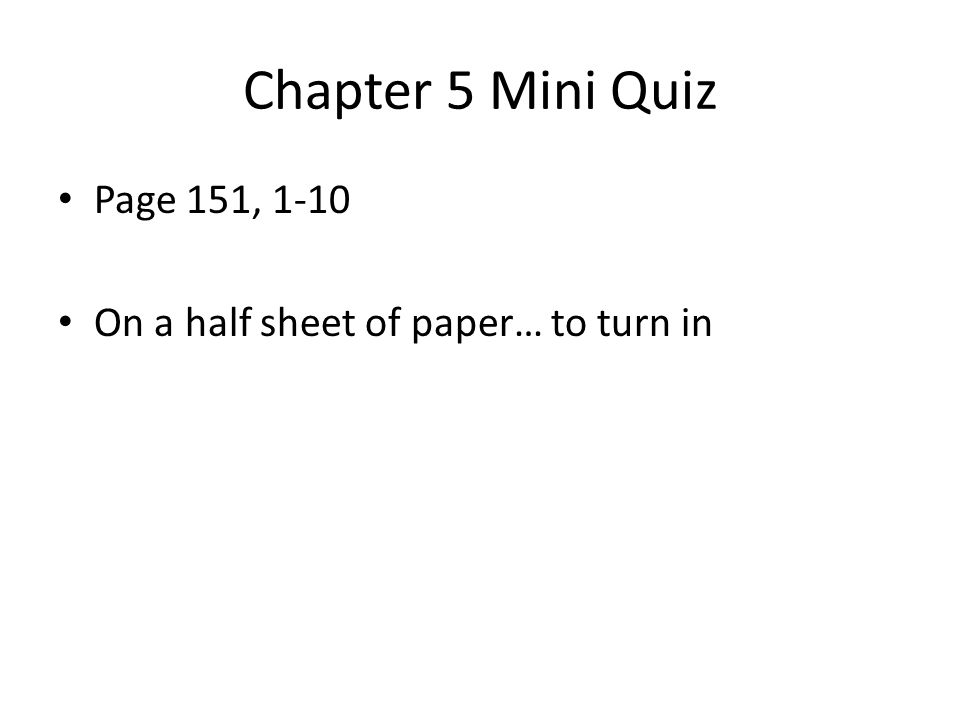 Chapter 5 Mini Quiz Page 151, 1-10 On a half sheet of paper… to turn in
