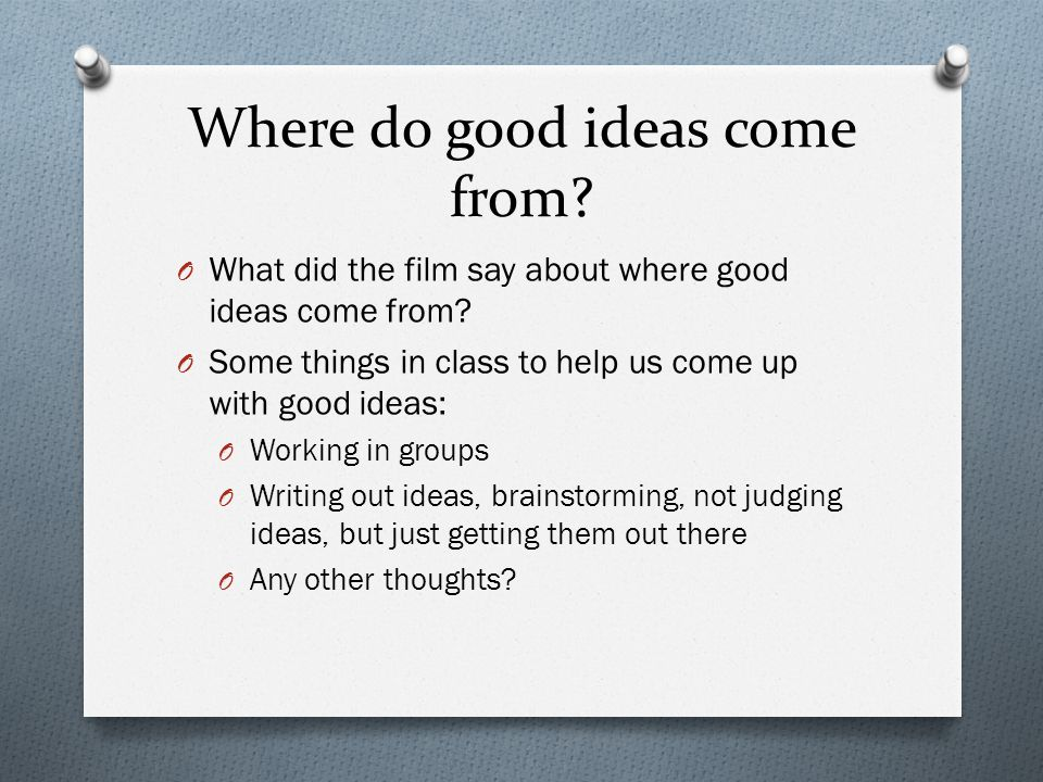 Where do good ideas come from.O What did the film say about where good ideas come from.