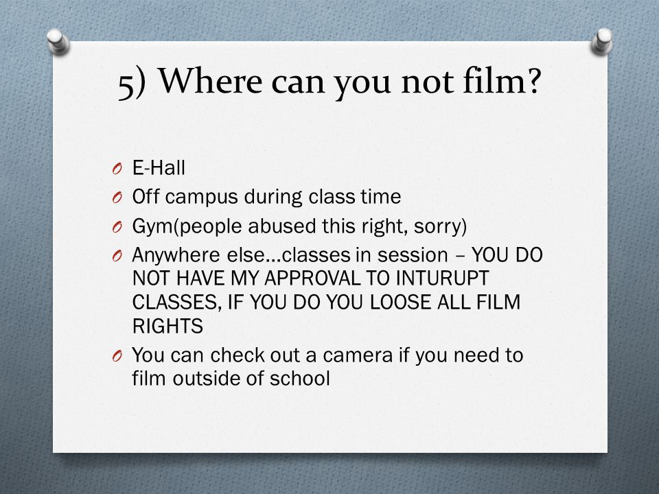 5) Where can you not film.