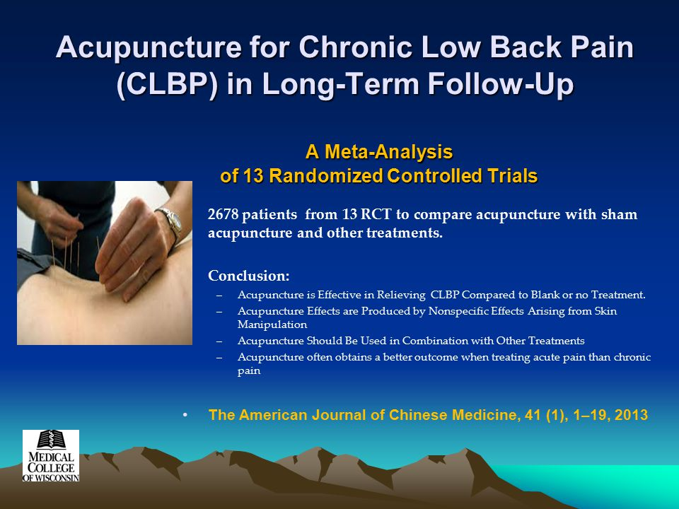Acupuncture for Chronic Low Back Pain (CLBP) in Long-Term Follow-Up A Meta-Analysis of 13 Randomized Controlled Trials 2678 patients from 13 RCT to compare acupuncture with sham acupuncture and other treatments.