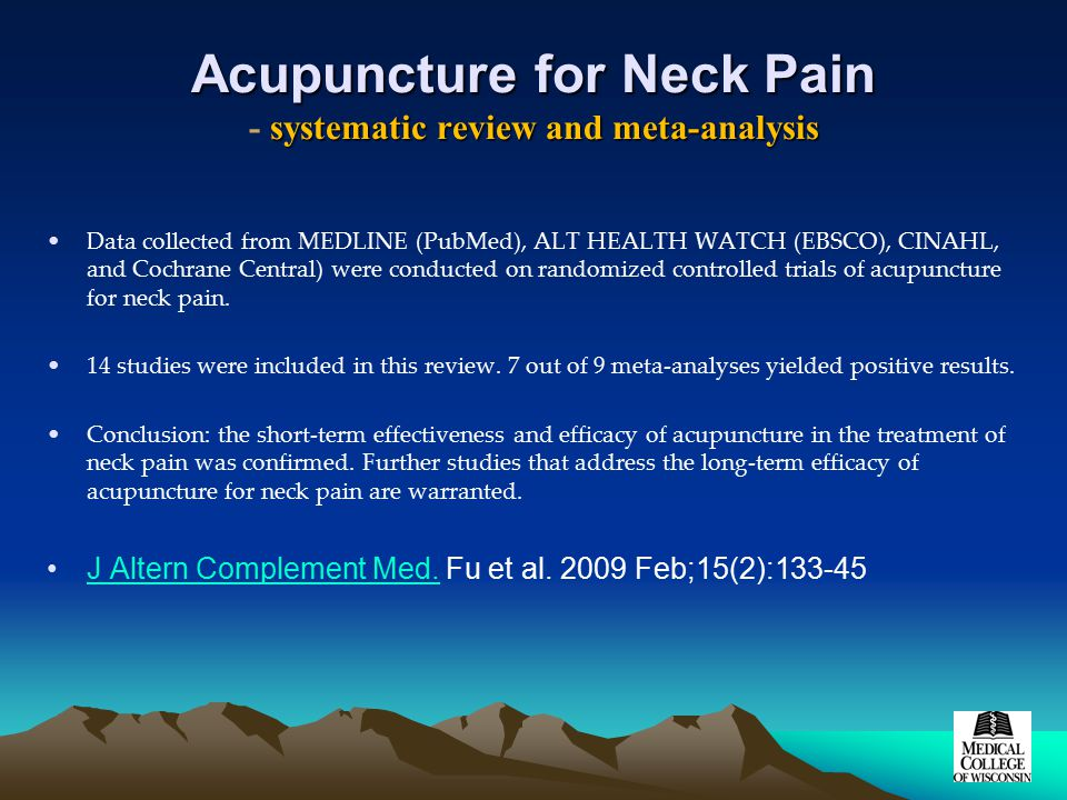 Acupuncture for Neck Pain systematic review and meta-analysis Acupuncture for Neck Pain - systematic review and meta-analysis Data collected from MEDLINE (PubMed), ALT HEALTH WATCH (EBSCO), CINAHL, and Cochrane Central) were conducted on randomized controlled trials of acupuncture for neck pain.