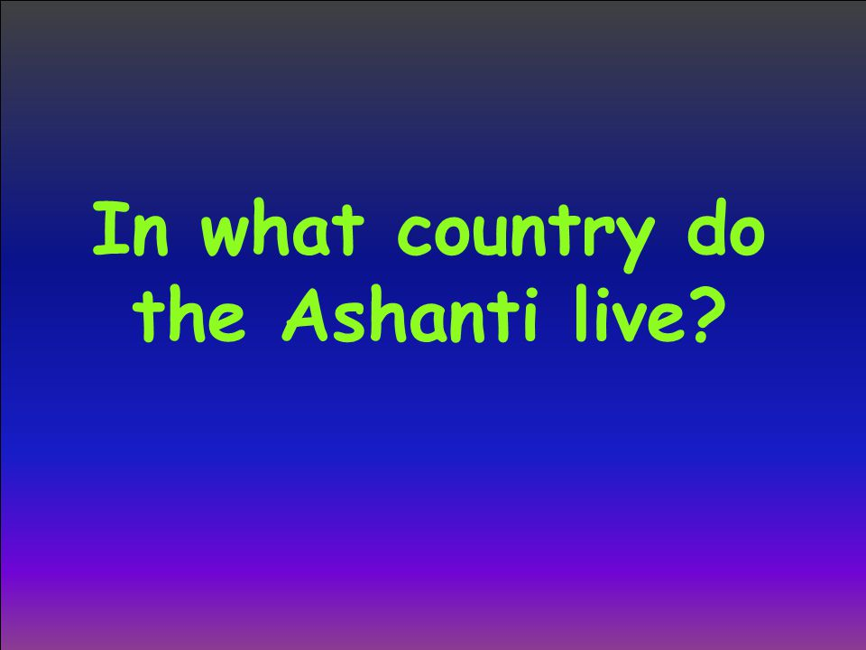 In what country do the Ashanti live?