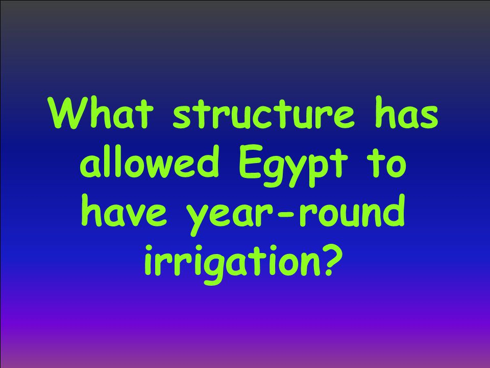 What structure has allowed Egypt to have year-round irrigation?