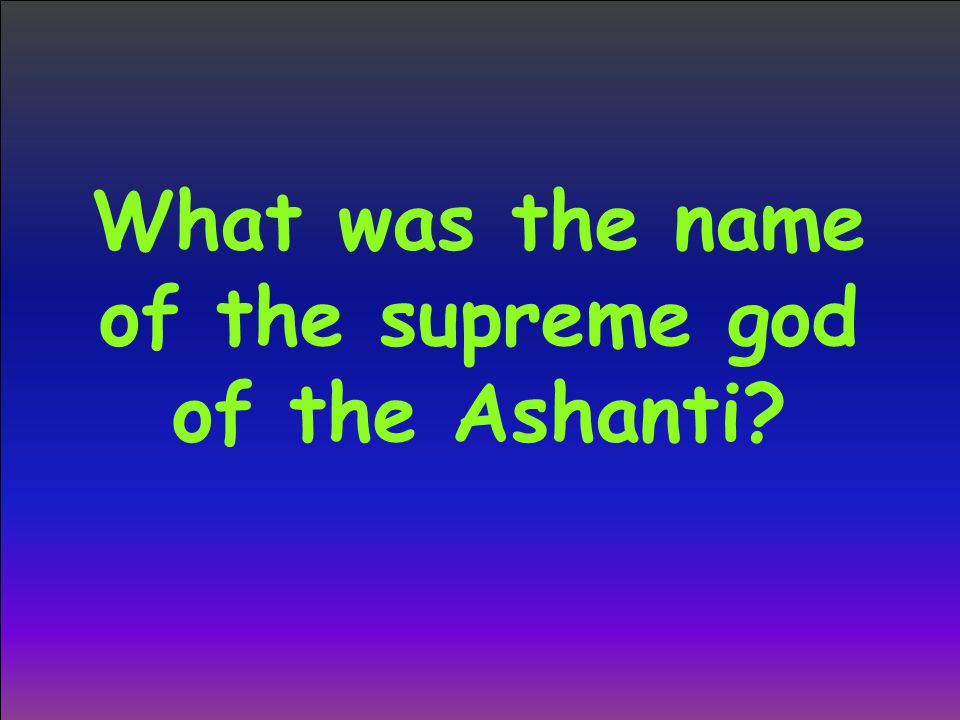 What was the name of the supreme god of the Ashanti?