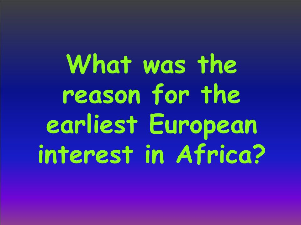 What was the reason for the earliest European interest in Africa