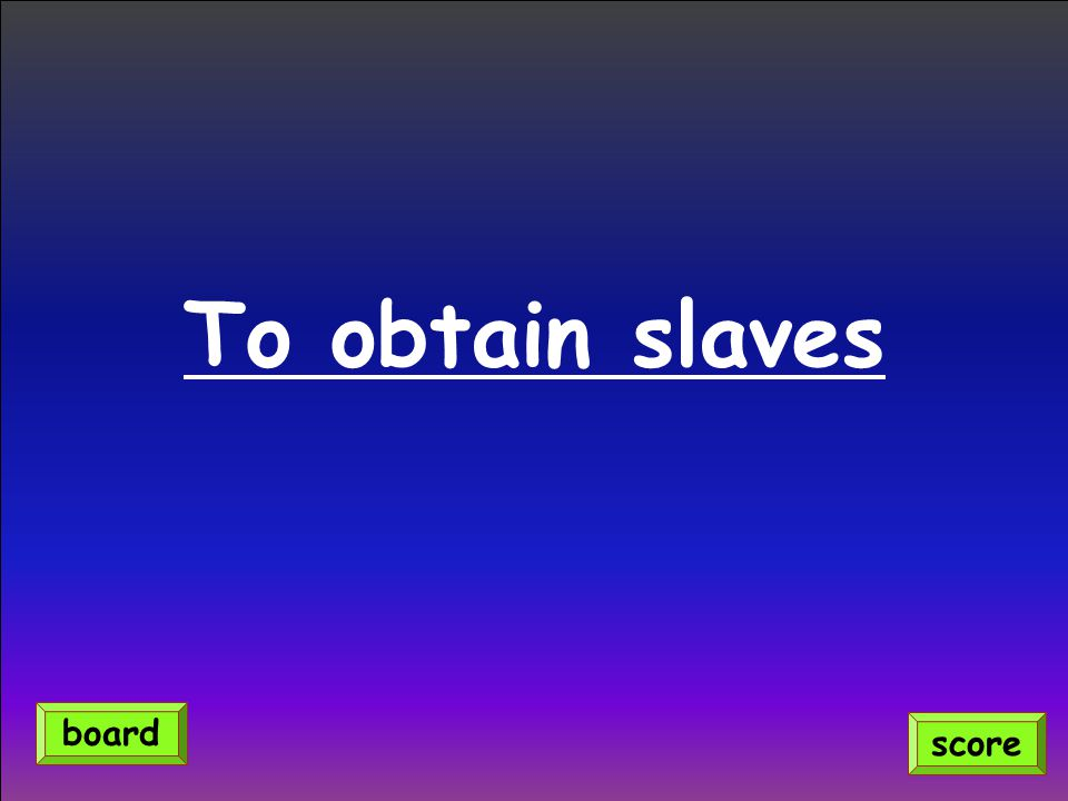 To obtain slaves score board