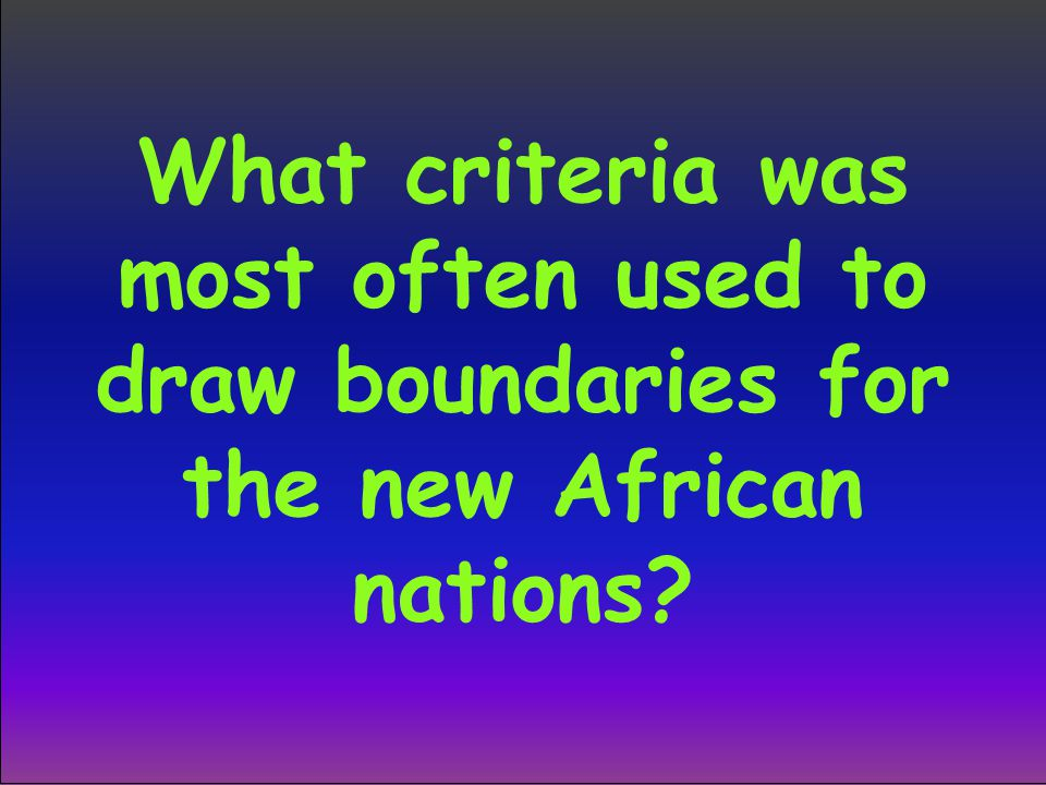 What criteria was most often used to draw boundaries for the new African nations