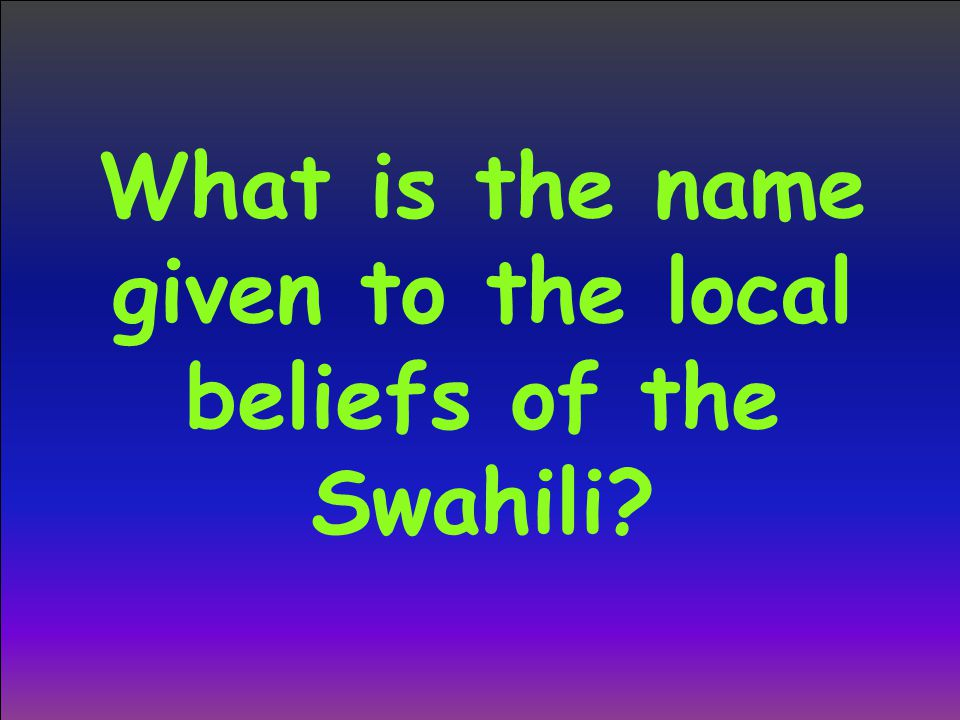 What is the name given to the local beliefs of the Swahili?