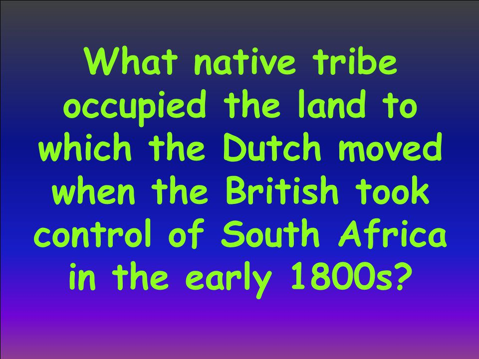 What native tribe occupied the land to which the Dutch moved when the British took control of South Africa in the early 1800s?