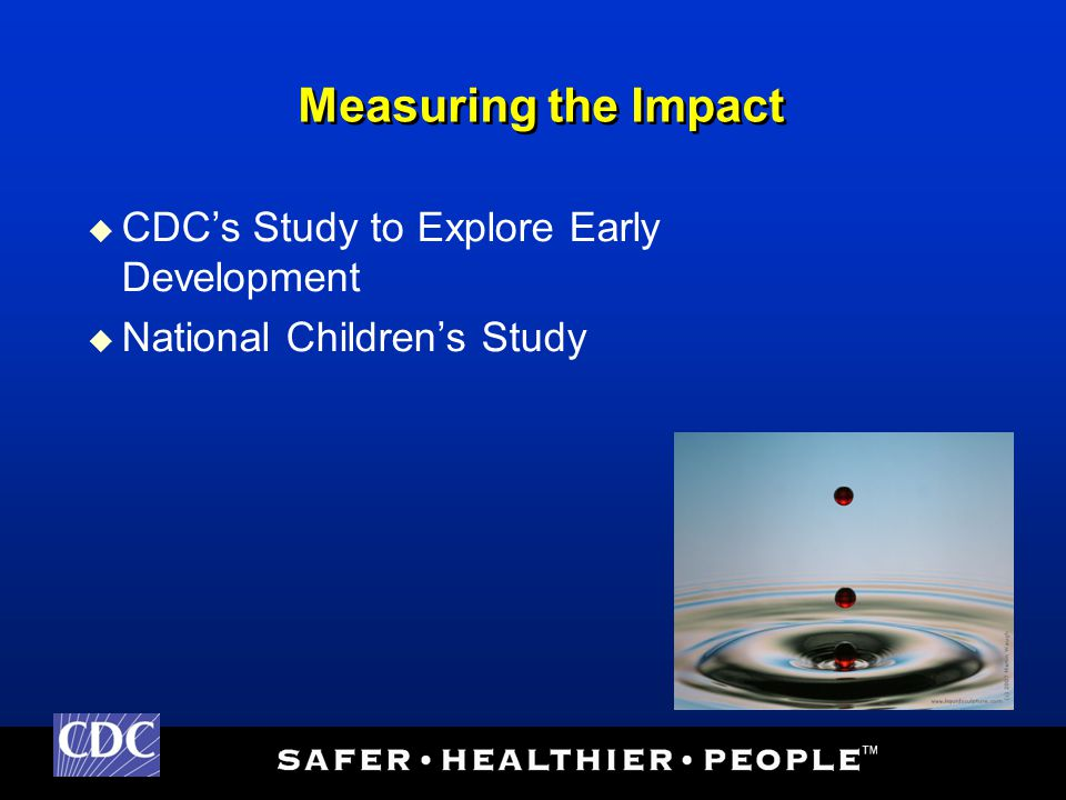 Measuring the Impact  CDC's Study to Explore Early Development  National Children's Study