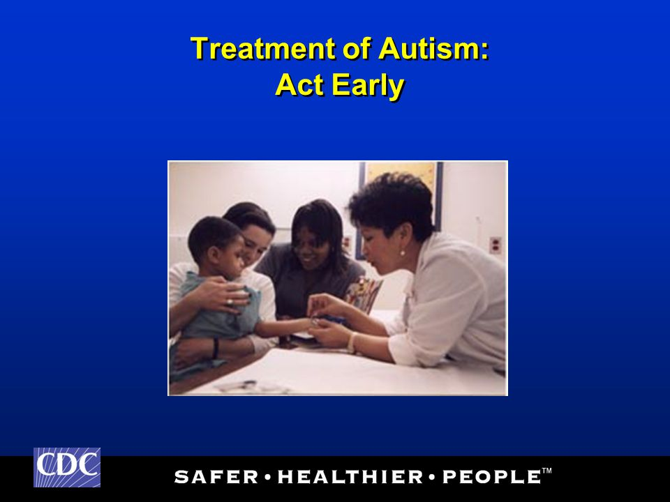 Treatment of Autism: Act Early