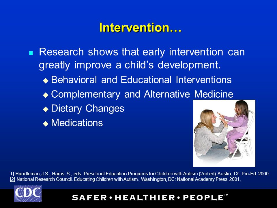 Intervention… Research shows that early intervention can greatly improve a child's development.