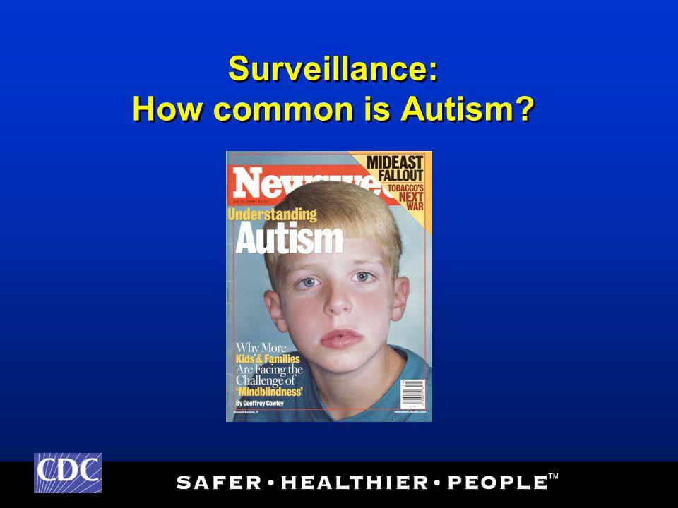 Surveillance: How common is Autism?