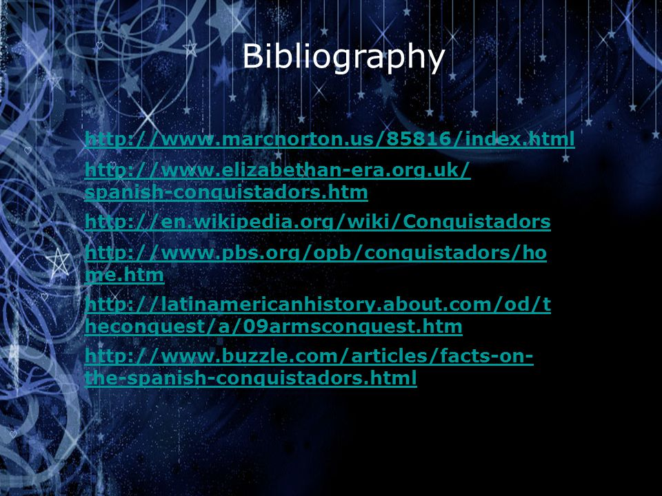 Bibliography http://www.marcnorton.us/85816/index.html http://www.elizabethan-era.org.uk/ spanish-conquistadors.htm http://en.wikipedia.org/wiki/Conqu