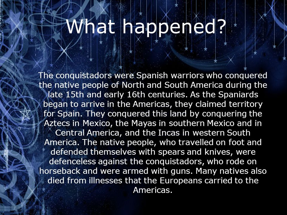 What happened? The conquistadors were Spanish warriors who conquered the native people of North and South America during the late 15th and early 16th
