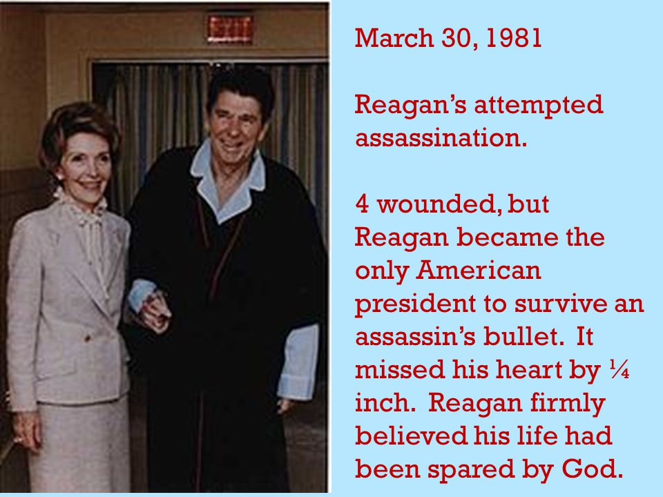 March 30, 1981 Reagan's attempted assassination.