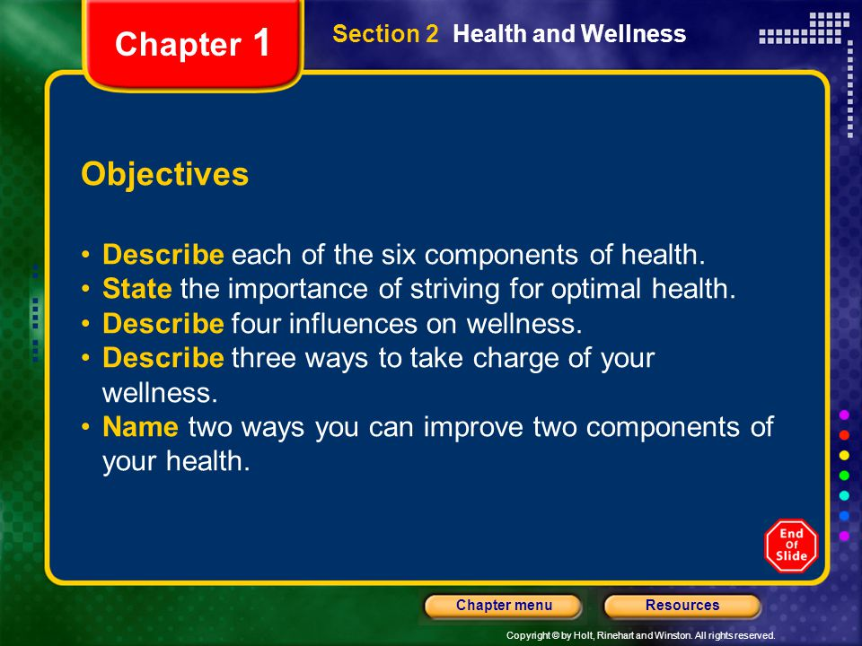 Copyright © by Holt, Rinehart and Winston. All rights reserved. ResourcesChapter menu Section 2 Health and Wellness Objectives Describe each of the si