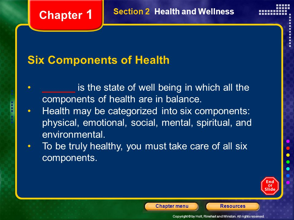 Copyright © by Holt, Rinehart and Winston. All rights reserved. ResourcesChapter menu Section 2 Health and Wellness Six Components of Health ______ is