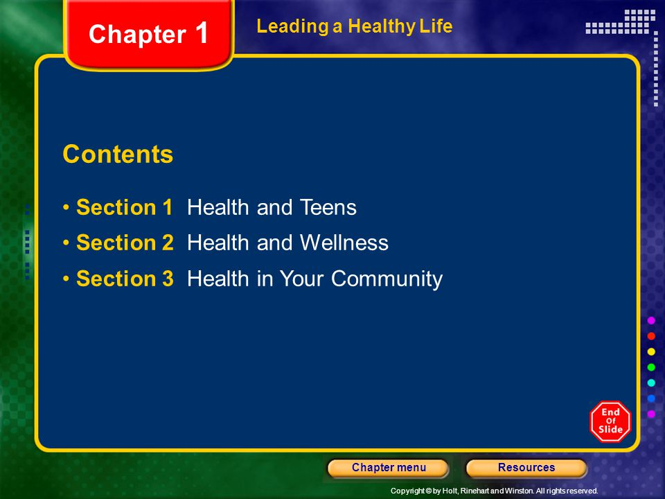 Copyright © by Holt, Rinehart and Winston. All rights reserved. ResourcesChapter menu Leading a Healthy Life Contents Section 1 Health and Teens Secti