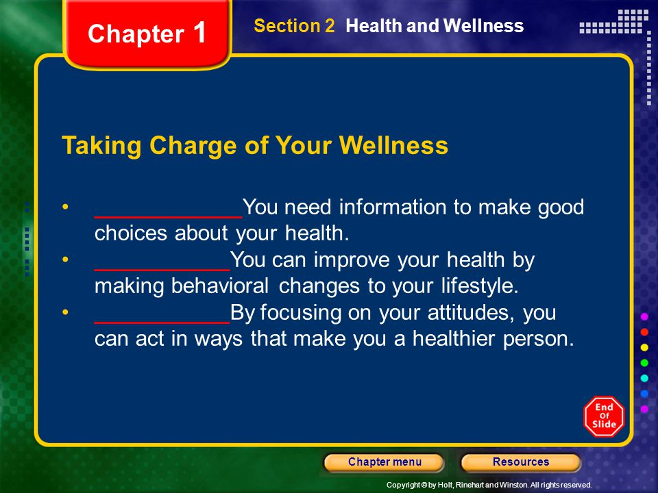 Copyright © by Holt, Rinehart and Winston. All rights reserved. ResourcesChapter menu Section 2 Health and Wellness Taking Charge of Your Wellness ___