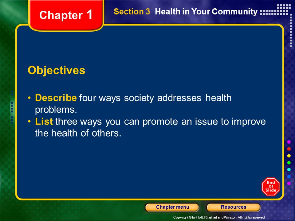 Copyright © by Holt, Rinehart and Winston. All rights reserved. ResourcesChapter menu Section 3 Health in Your Community Objectives Describe four ways