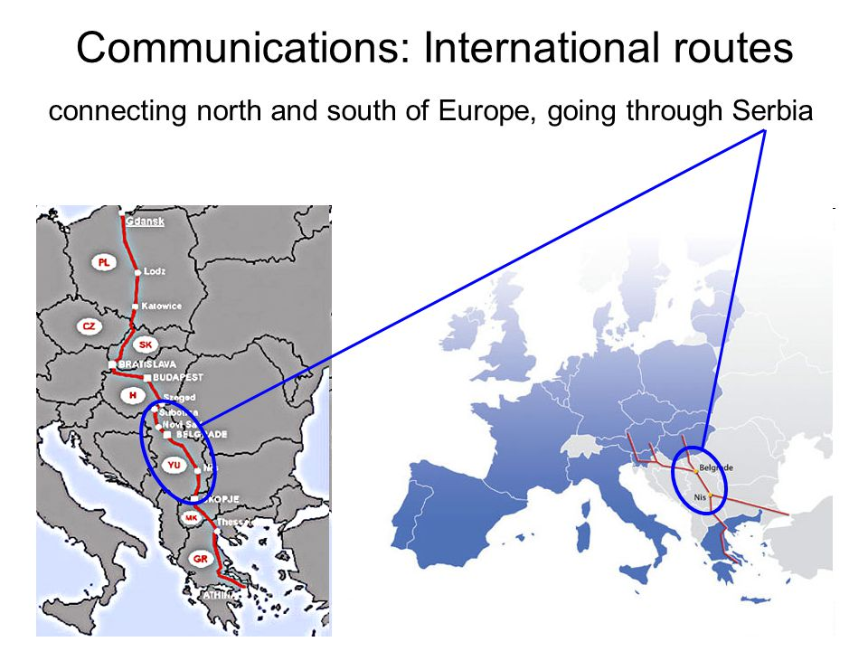 Communications: International routes connecting north and south of Europe, going through Serbia