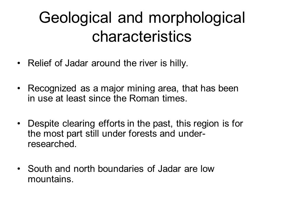 Geological and morphological characteristics Relief of Jadar around the river is hilly.