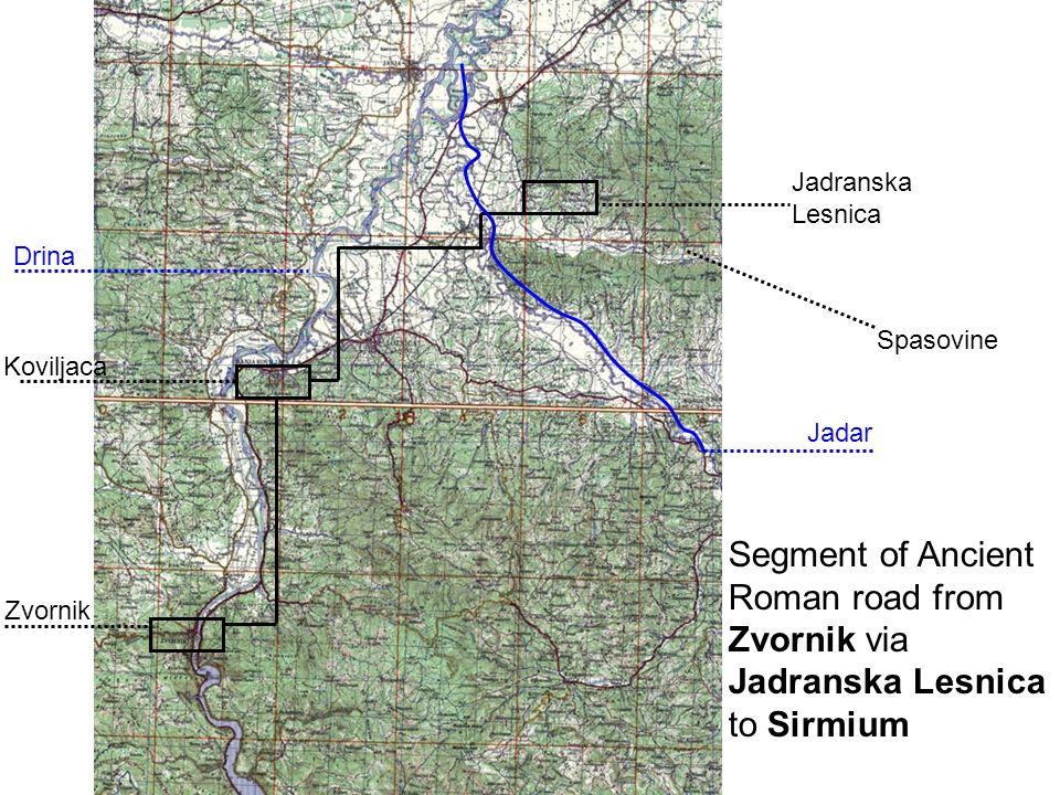 Zvornik Jadar Jadranska Lesnica Drina Koviljaca Spasovine Segment of Ancient Roman road from Zvornik via Jadranska Lesnica to Sirmium