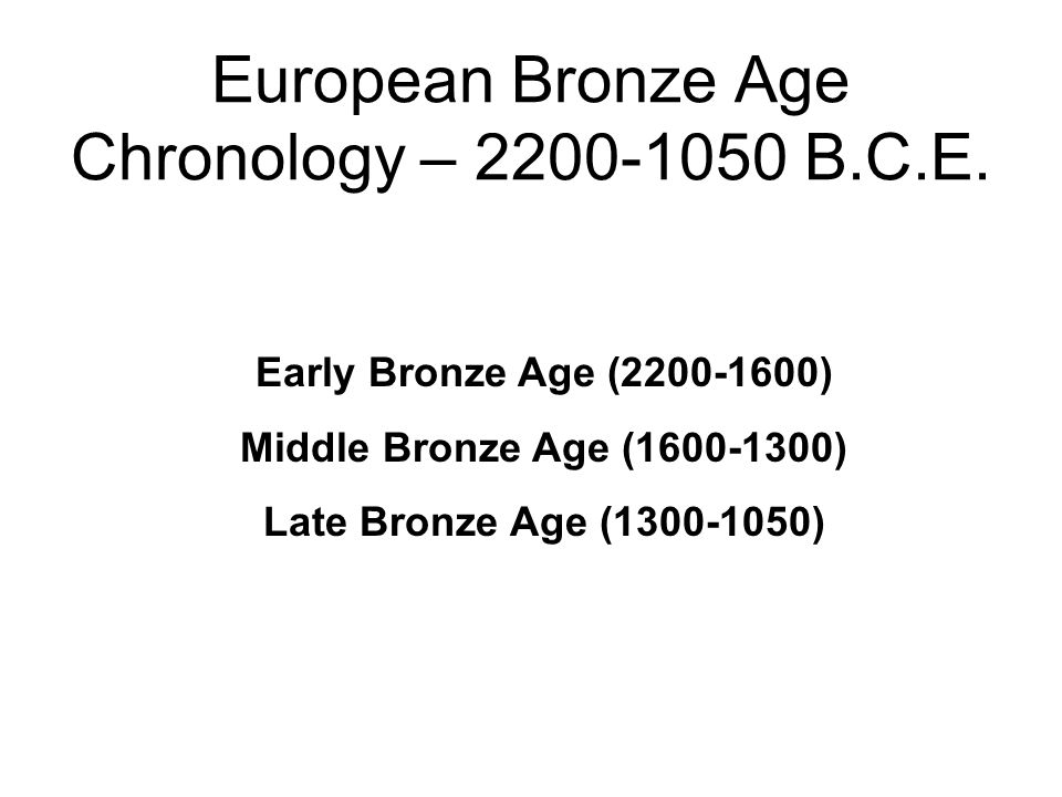 European Bronze Age Chronology – 2200-1050 B.C.E.