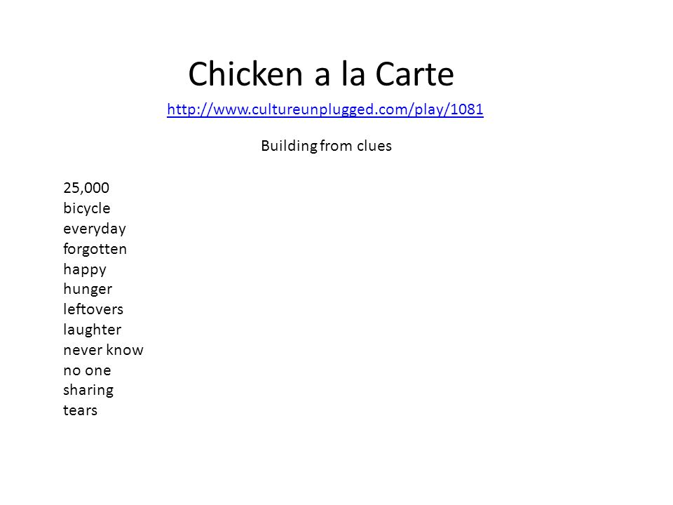 Chicken a la Carte Building from clues 25,000 bicycle everyday forgotten happy hunger leftovers laughter never know no one sharing tears http://www.cu