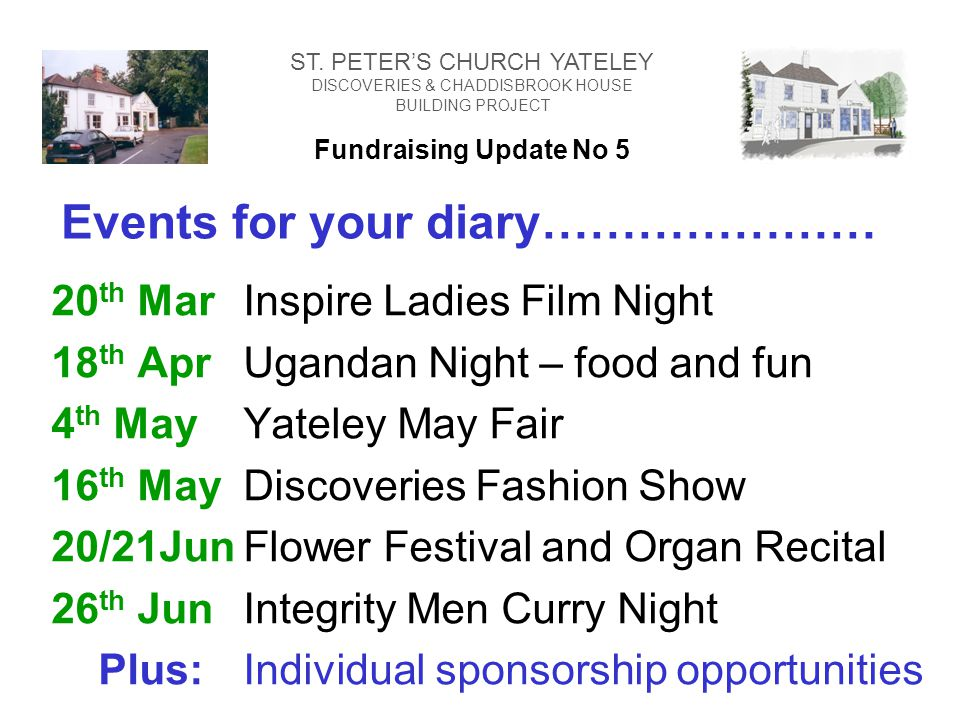 Events for your diary………………… 20 th MarInspire Ladies Film Night 18 th AprUgandan Night – food and fun 4 th MayYateley May Fair 16 th MayDiscoveries Fa
