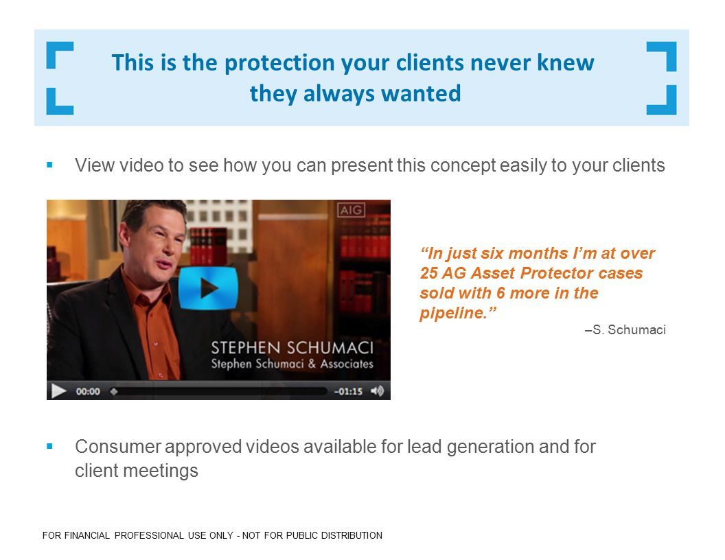 FOR FINANCIAL PROFESSIONAL USE ONLY - NOT FOR PUBLIC DISTRIBUTION This is the protection your clients never knew they always wanted  View video to se
